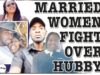 Married Women Fight Over Hubby