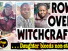 Row Over Witchcraft ...Woman Bleeds Non Stop!