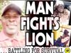 """""""I forced my hand into its mouth"""" - Man fights lion!"""